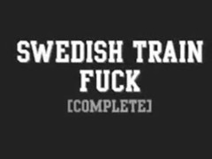 Swedish Train Fuck (COMPLETE)
